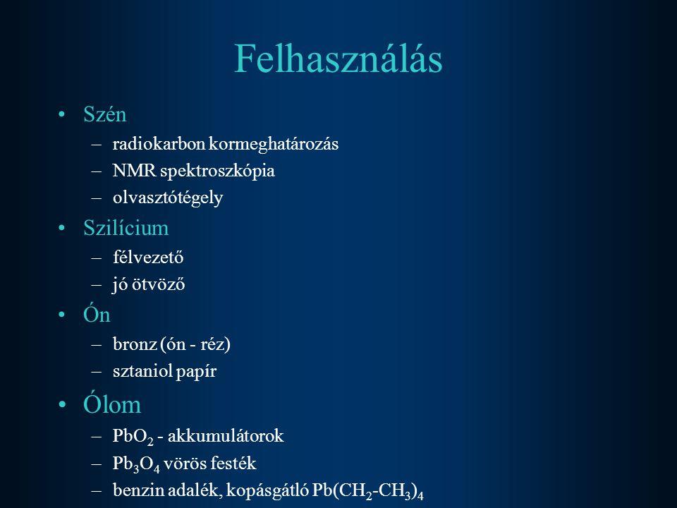 Felhasználás Szén –radiokarbon kormeghatározás –NMR spektroszkópia –olvasztótégely Szilícium –félvezető –jó ötvöző Ón –bronz (ón - réz) –sztaniol papí