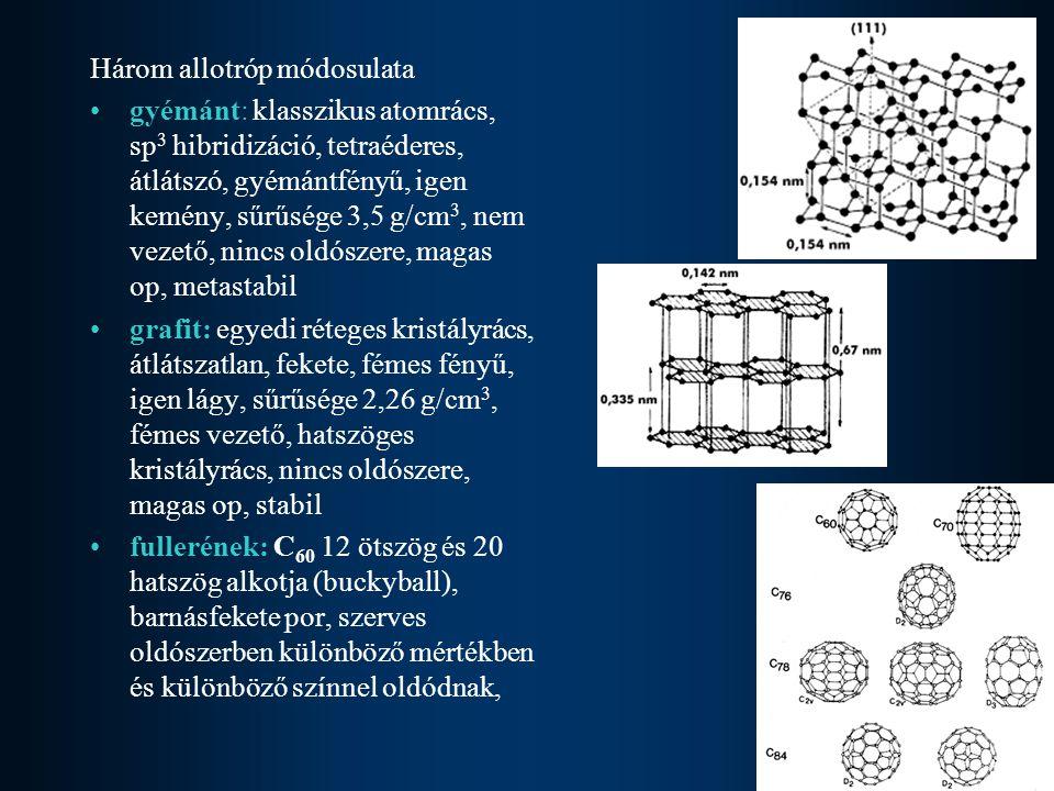 Három allotróp módosulata gyémánt: klasszikus atomrács, sp 3 hibridizáció, tetraéderes, átlátszó, gyémántfényű, igen kemény, sűrűsége 3,5 g/cm 3, nem