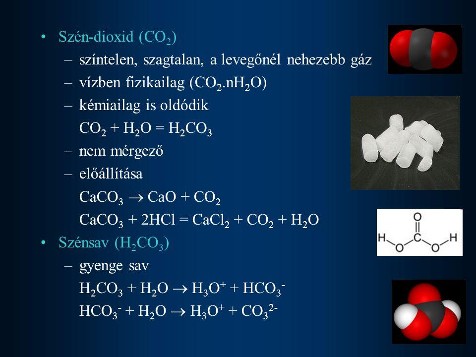 Szén-dioxid (CO 2 ) –színtelen, szagtalan, a levegőnél nehezebb gáz –vízben fizikailag (CO 2.nH 2 O) –kémiailag is oldódik CO 2 + H 2 O = H 2 CO 3 –ne