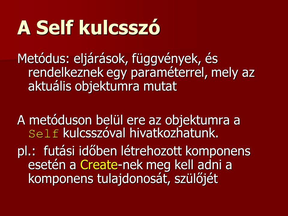 A Self kulcsszó Metódus: eljárások, függvények, és rendelkeznek egy paraméterrel, mely az aktuális objektumra mutat A metóduson belül ere az objektumra a Self kulcsszóval hivatkozhatunk.