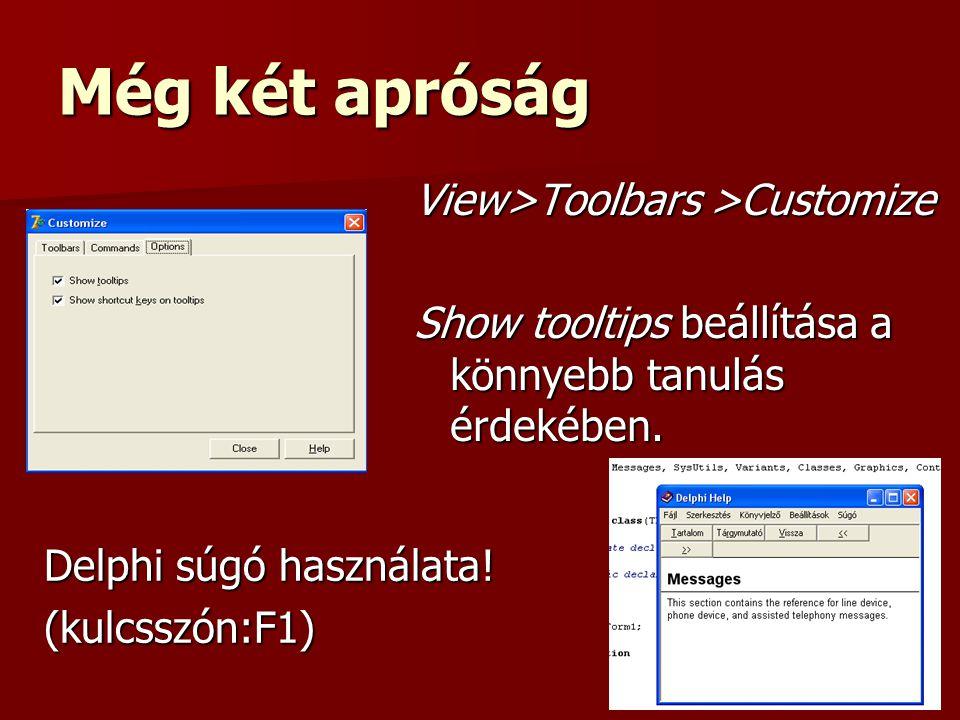 Még két apróság View>Toolbars >Customize Show tooltips beállítása a könnyebb tanulás érdekében.