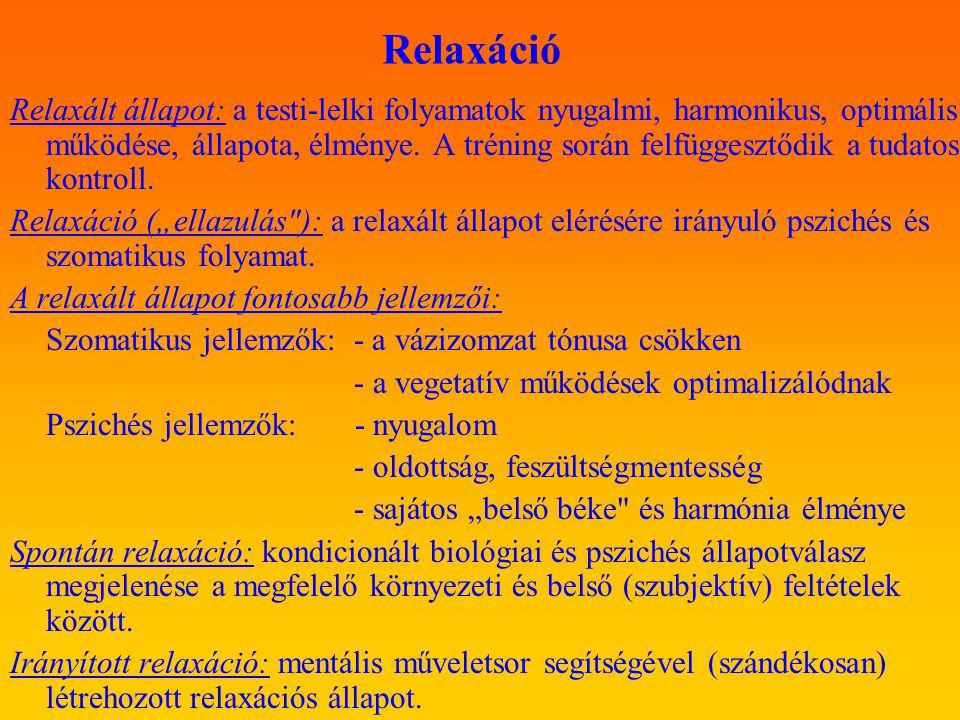 Relaxáció Relaxált állapot: a testi-lelki folyamatok nyugalmi, harmonikus, optimális működése, állapota, élménye. A tréning során felfüggesztődik a tu