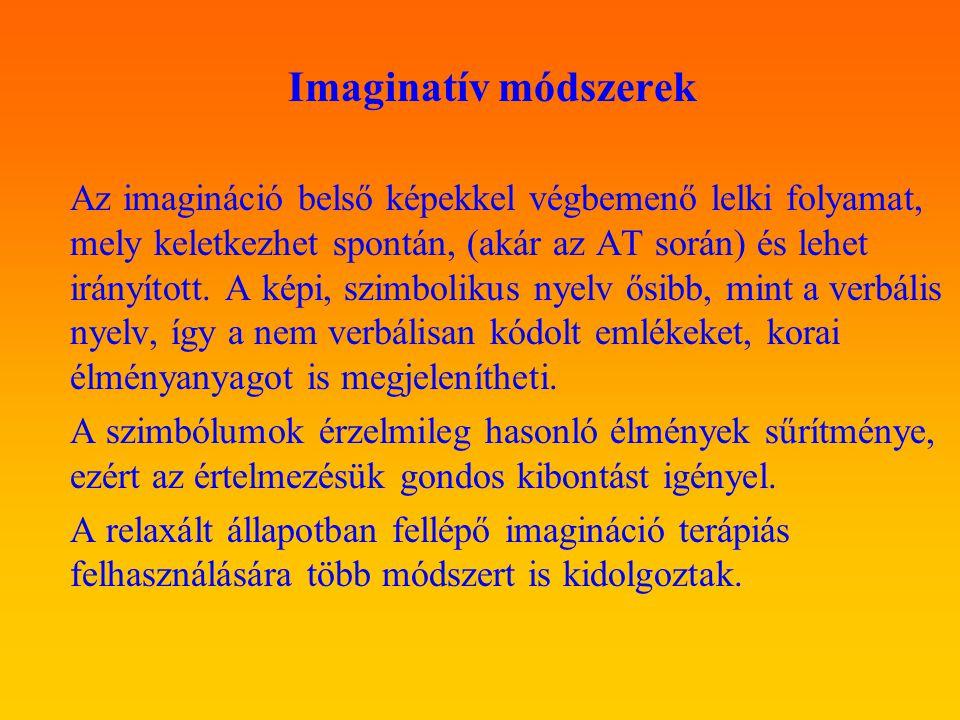 Imaginatív módszerek Az imagináció belső képekkel végbemenő lelki folyamat, mely keletkezhet spontán, (akár az AT során) és lehet irányított. A képi,