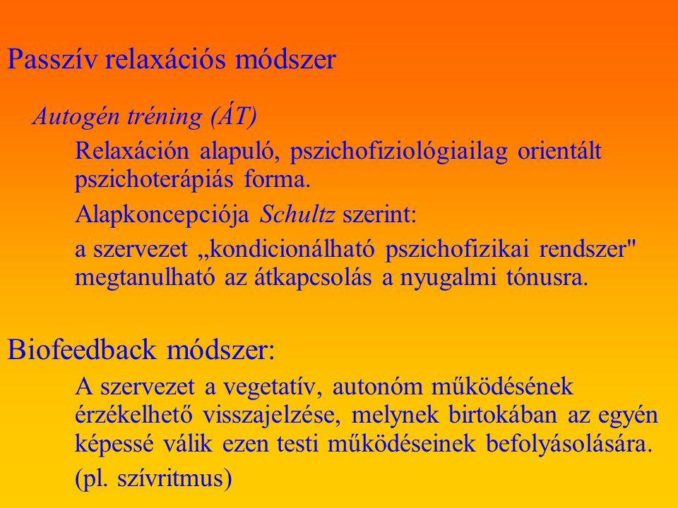 Passzív relaxációs módszer Autogén tréning (ÁT) Relaxáción alapuló, pszichofiziológiailag orientált pszichoterápiás forma. Alapkoncepciója Schultz sze