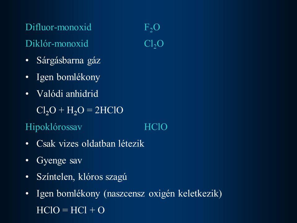 Erős oxidálószer Melegítésre könnyen diszproporcionálódik 3HClO = 2HCl + HClO 3 Sói hipokloritok Klór-dioxidClO 2 Könnyen cseppfolyósítható, fojtó szagú gáz Bomlékony, robbanékony Erős oxidálószer Paramágneses (párosítatlan elektront tartalmaz)