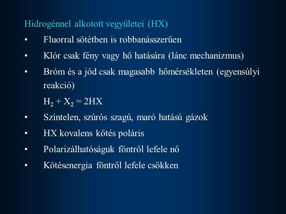 Vízben hevesen, nagy mértékben oldódnak Vizes oldatuk erős sav, savi erősség föntről lefelé nő Előállításuk –Szintézissel H 2 + Cl 2 = 2HCl –Konyhasóból tömény kénsavval NaCl + H 2 SO 4 = NaHSO 4 + HCl NaCl + NaHSO 4 = Na 2 SO 4 + HCl –Haloidsókból kénsavval CaF 2 + H 2 SO 4 = 2HF + CaSO 4 –Foszfor halogenidek hidrolízise PI 3 + 3H 2 O = 3HI + H 3 PO 3