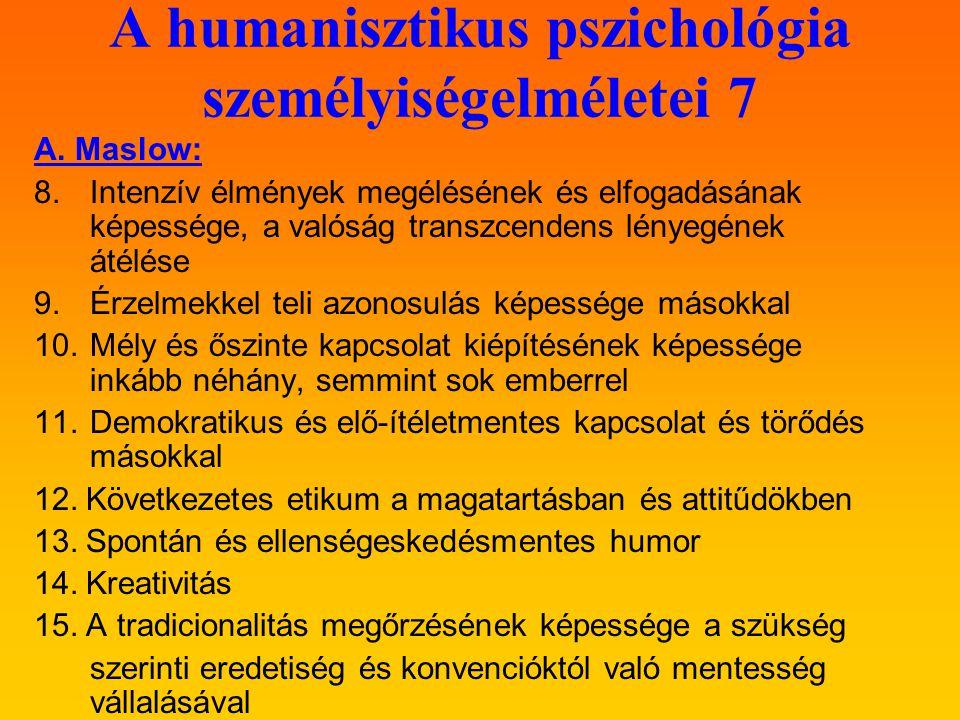 A humanisztikus pszichológia személyiségelméletei 7 A. Maslow: 8.Intenzív élmények megélésének és elfogadásának képessége, a valóság transzcendens lén