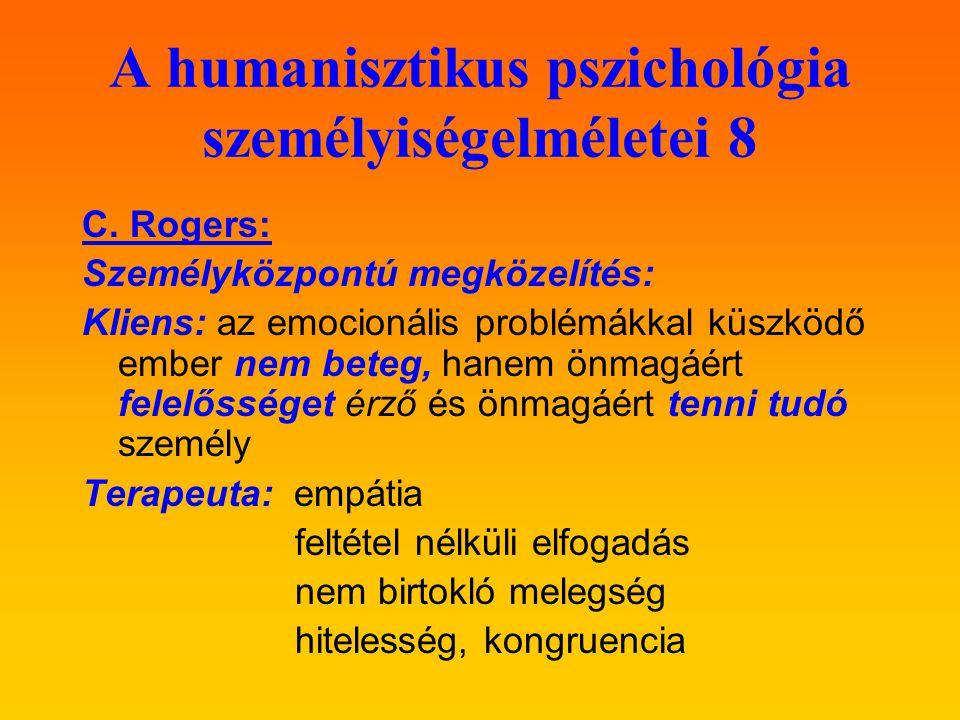 A humanisztikus pszichológia személyiségelméletei 8 C. Rogers: Személyközpontú megközelítés: Kliens: az emocionális problémákkal küszködő ember nem be
