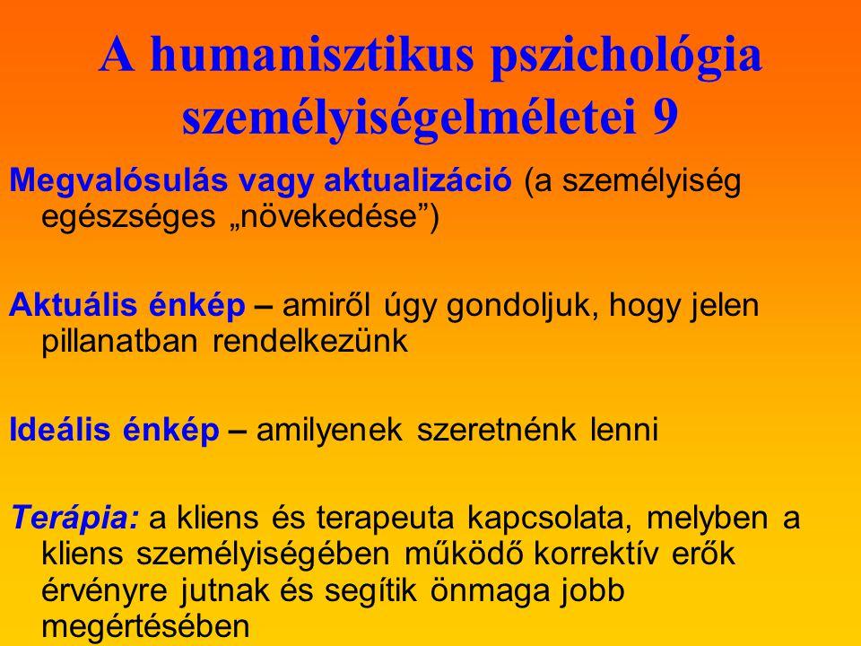 """A humanisztikus pszichológia személyiségelméletei 9 Megvalósulás vagy aktualizáció (a személyiség egészséges """"növekedése ) Aktuális énkép – amiről úgy gondoljuk, hogy jelen pillanatban rendelkezünk Ideális énkép – amilyenek szeretnénk lenni Terápia: a kliens és terapeuta kapcsolata, melyben a kliens személyiségében működő korrektív erők érvényre jutnak és segítik önmaga jobb megértésében"""