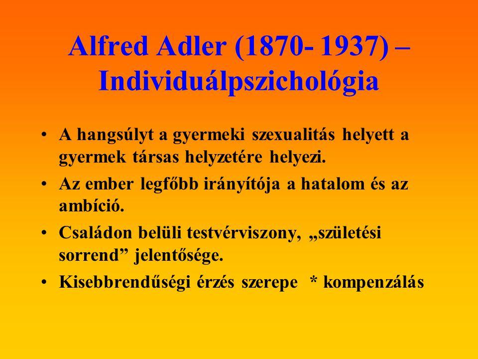 Alfred Adler (1870- 1937) – Individuálpszichológia A hangsúlyt a gyermeki szexualitás helyett a gyermek társas helyzetére helyezi. Az ember legfőbb ir