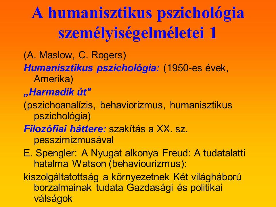 """A humanisztikus pszichológia személyiségelméletei 1 (A. Maslow, C. Rogers) Humanisztikus pszichológia: (1950-es évek, Amerika) """"Harmadik út"""