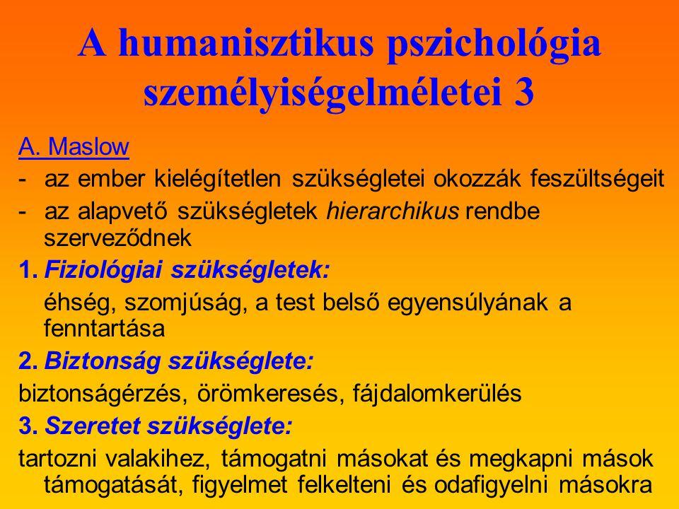 A humanisztikus pszichológia személyiségelméletei 3 A. Maslow - az ember kielégítetlen szükségletei okozzák feszültségeit - az alapvető szükségletek h