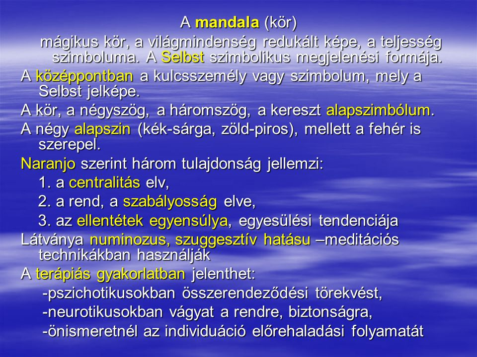 A mandala (kör) mágikus kör, a világmindenség redukált képe, a teljesség szimboluma. A Selbst szimbolikus megjelenési formája. mágikus kör, a világmin