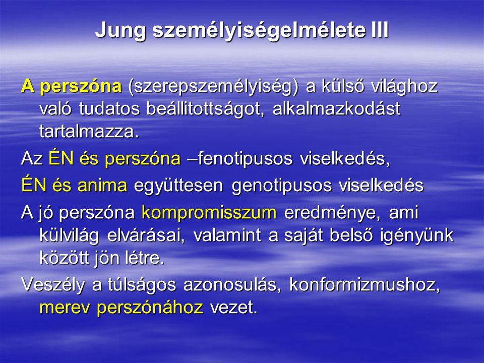Jung személyiségelmélete III A perszóna (szerepszemélyiség) a külső világhoz való tudatos beállitottságot, alkalmazkodást tartalmazza. Az ÉN és perszó