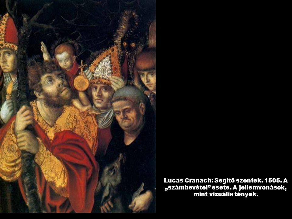 """Lucas Cranach: Segítő szentek. 1505. A """"számbevétel esete. A jellemvonások, mint vizuális tények."""