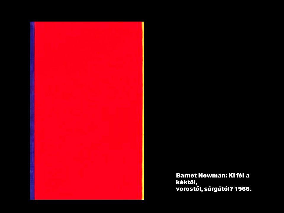 Barnet Newman: Ki fél a kéktől, vöröstől, sárgától? 1966.
