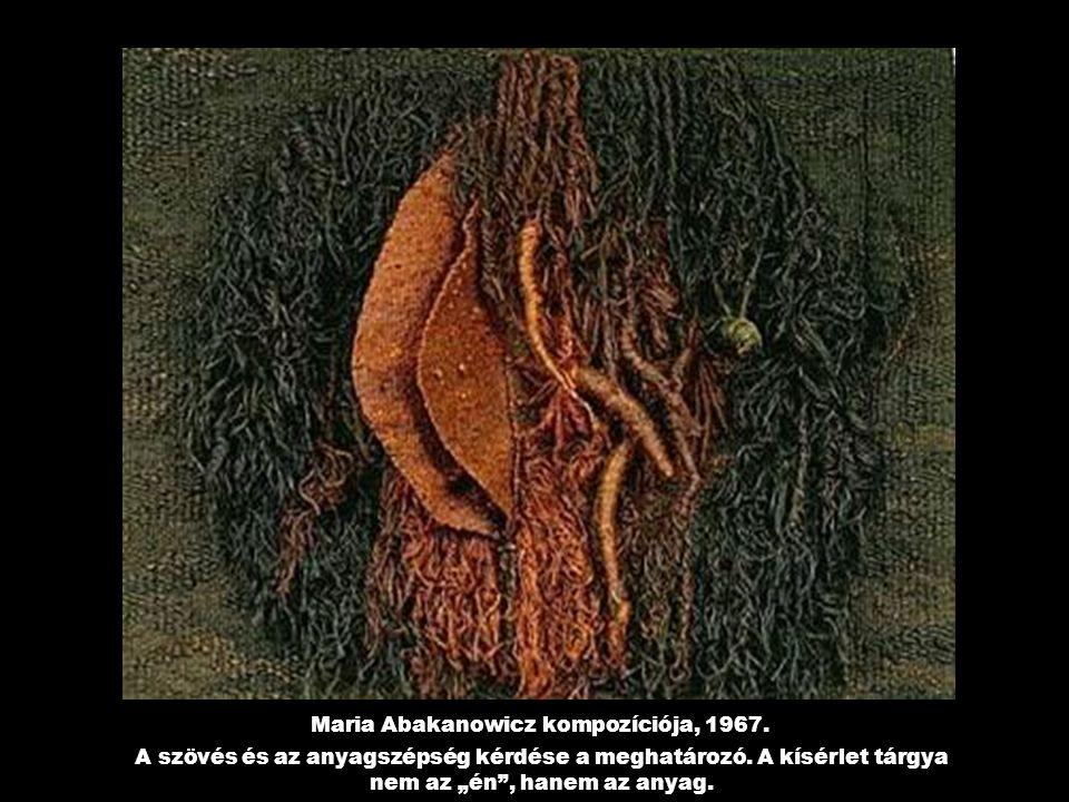 Maria Abakanowicz kompozíciója, 1967.A szövés és az anyagszépség kérdése a meghatározó.