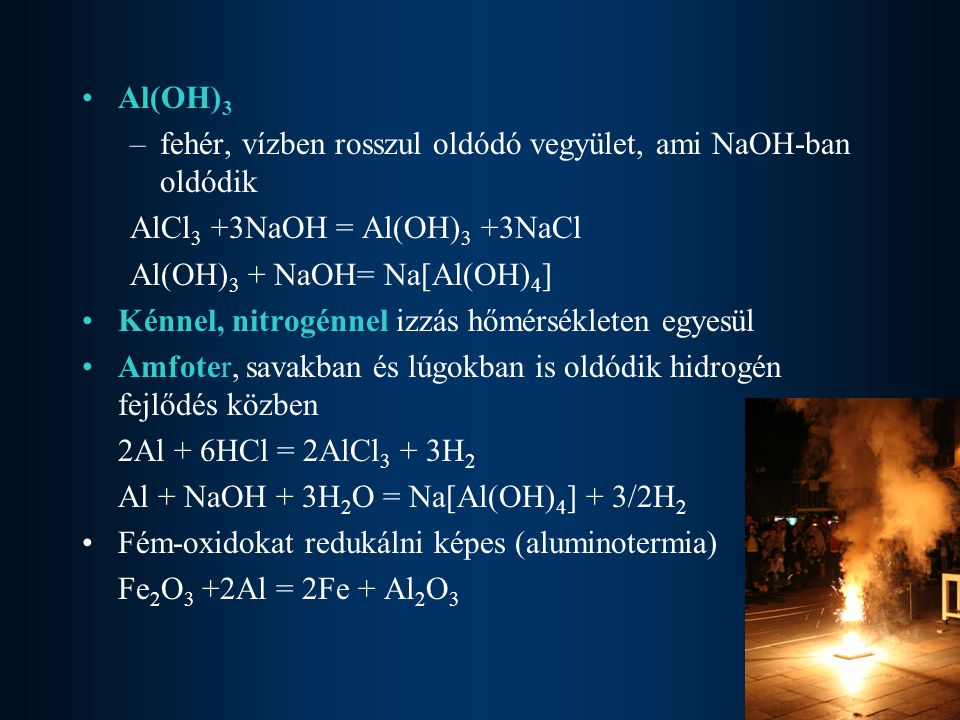 Al(OH) 3 –fehér, vízben rosszul oldódó vegyület, ami NaOH-ban oldódik AlCl 3 +3NaOH = Al(OH) 3 +3NaCl Al(OH) 3 + NaOH= Na[Al(OH) 4 ] Kénnel, nitrogénn