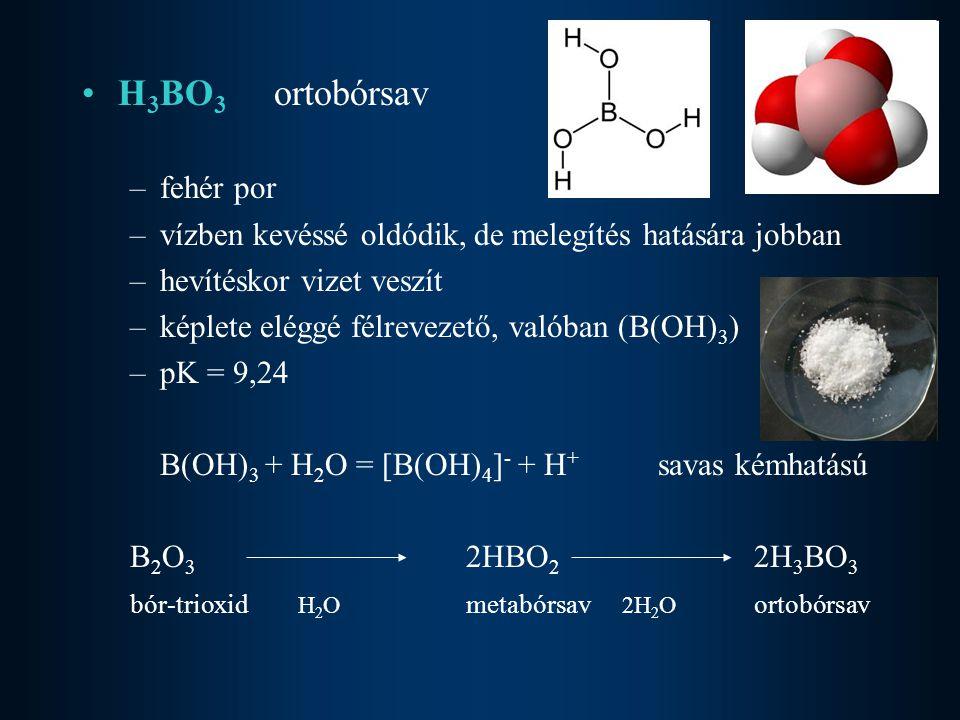 H 3 BO 3 ortobórsav –fehér por –vízben kevéssé oldódik, de melegítés hatására jobban –hevítéskor vizet veszít –képlete eléggé félrevezető, valóban (B(