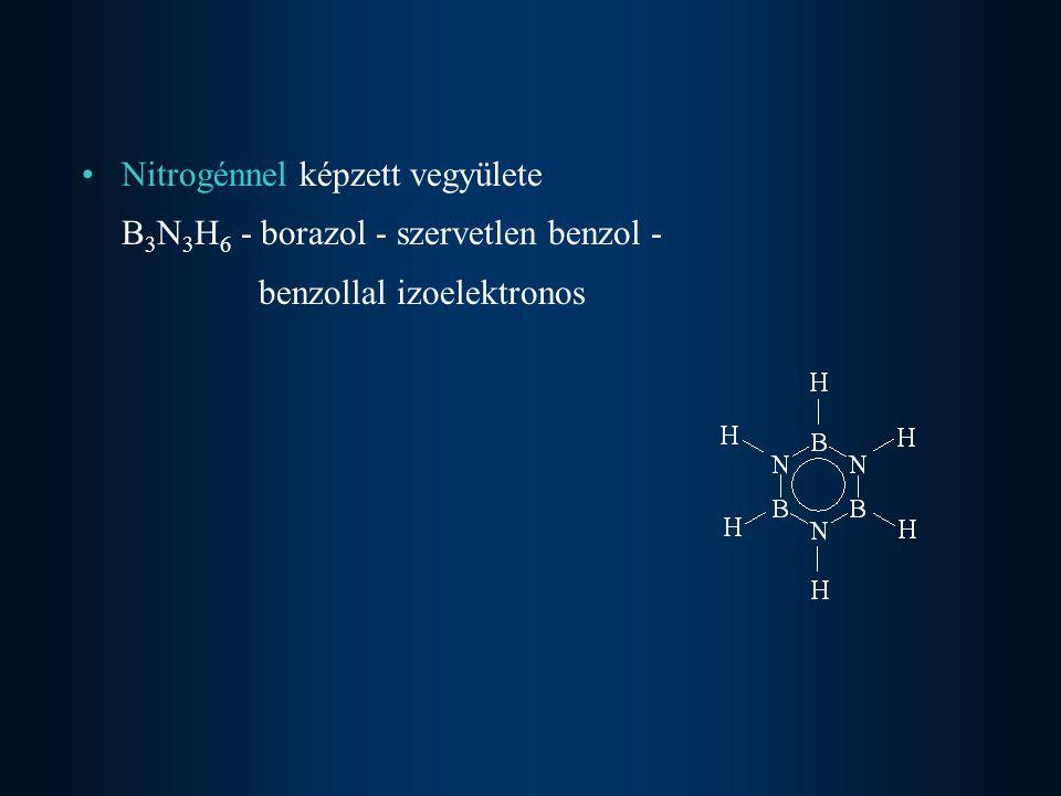 Nitrogénnel képzett vegyülete B 3 N 3 H 6 - borazol - szervetlen benzol - benzollal izoelektronos