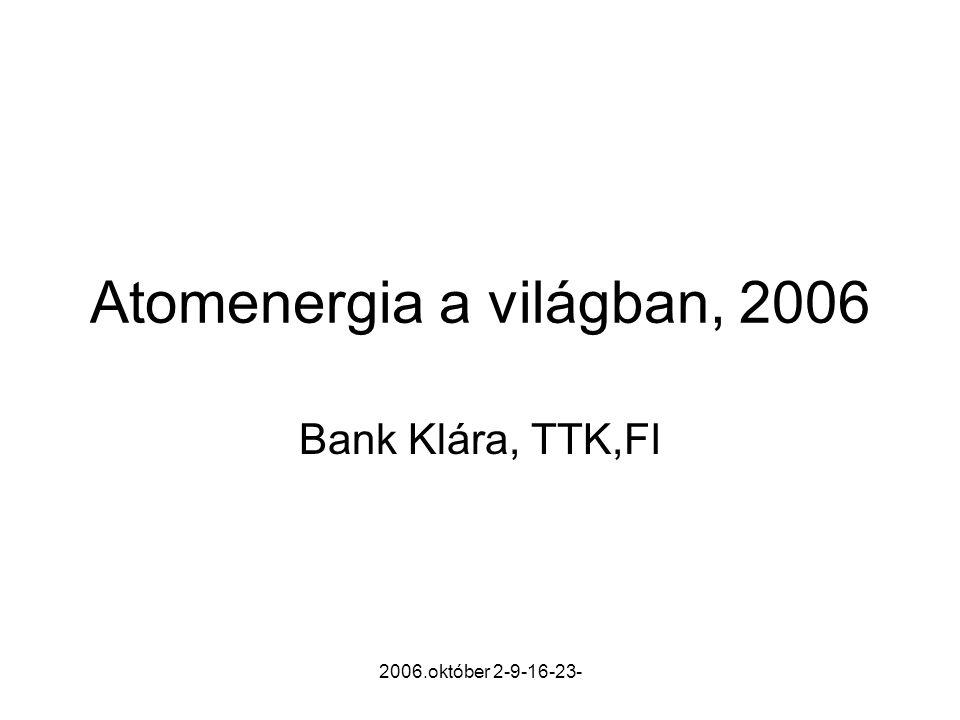 2006.október 2-9-16-23- Atomenergia a világban, 2006 Bank Klára, TTK,FI