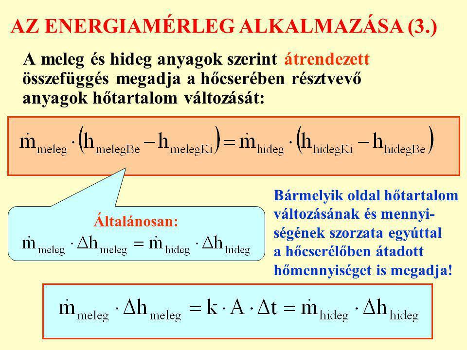 AZ ENERGIAMÉRLEG ALKALMAZÁSA (3.) A meleg és hideg anyagok szerint átrendezett összefüggés megadja a hőcserében résztvevő anyagok hőtartalom változásá