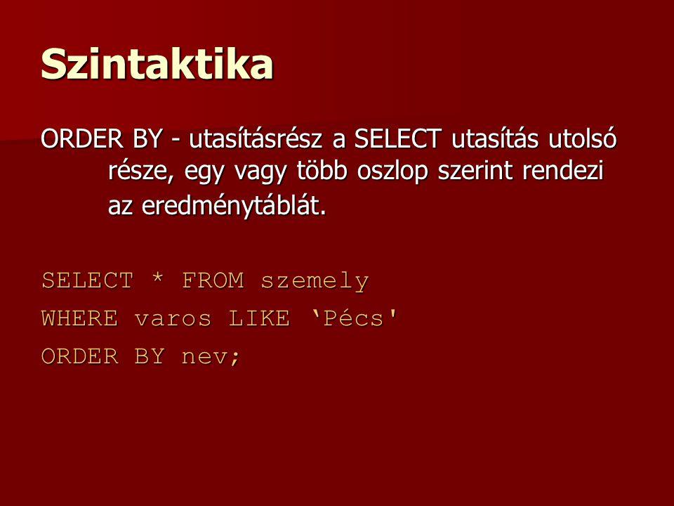 Szintaktika ORDER BY - utasításrész a SELECT utasítás utolsó része, egy vagy több oszlop szerint rendezi az eredménytáblát.