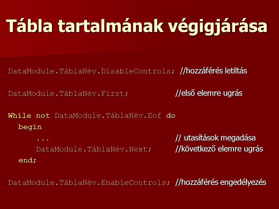 Tábla tartalmának végigjárása DataModule.TáblaNév.DisableControls; //hozzáférés letiltás DataModule.TáblaNév.First; //első elemre ugrás While not DataModule.TáblaNév.Eof do begin...