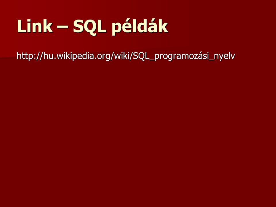 Link – SQL példák http://hu.wikipedia.org/wiki/SQL_programozási_nyelv