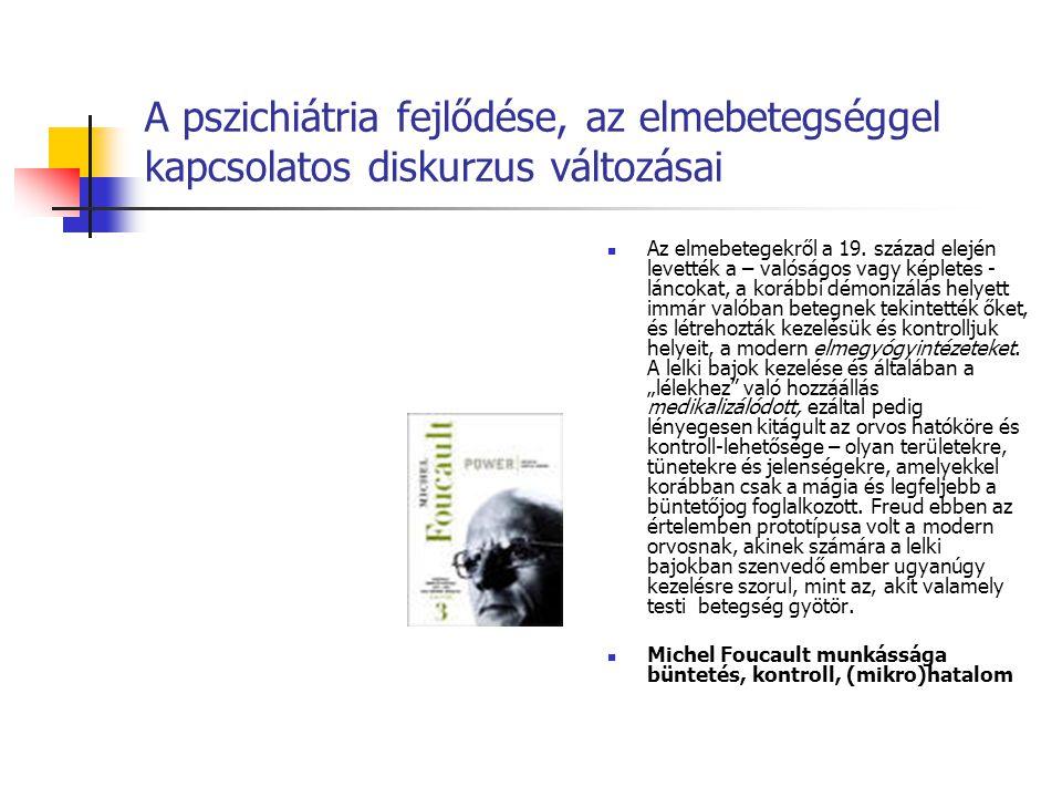 A pszichiátria fejlődése, az elmebetegséggel kapcsolatos diskurzus változásai Az elmebetegekről a 19. század elején levették a – valóságos vagy képlet