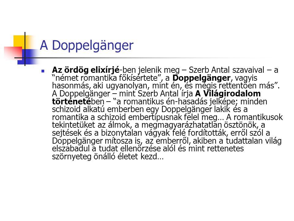 """A Doppelgänger Az ördög elixírjé-ben jelenik meg – Szerb Antal szavaival – a """"német romantika főkísértete"""", a Doppelgänger, vagyis hasonmás, aki ugyan"""
