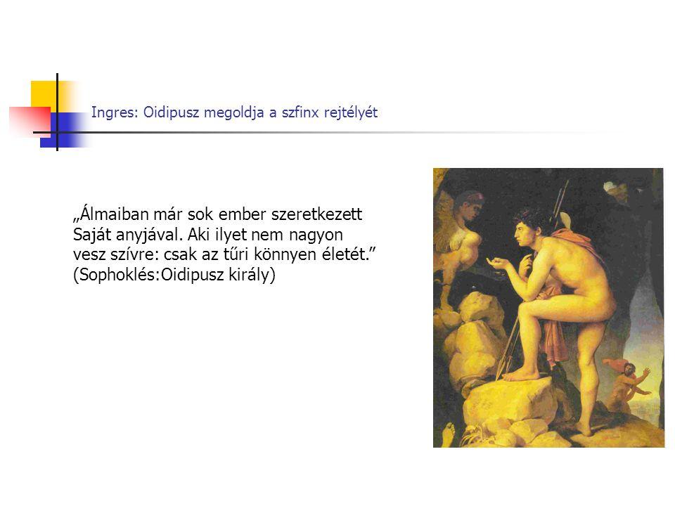 """Ingres: Oidipusz megoldja a szfinx rejtélyét """"Álmaiban már sok ember szeretkezett Saját anyjával. Aki ilyet nem nagyon vesz szívre: csak az tűri könny"""