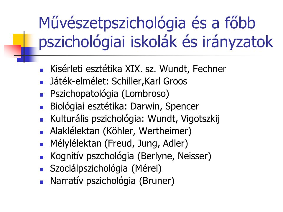 Művészetpszichológia és a főbb pszichológiai iskolák és irányzatok Kisérleti esztétika XIX. sz. Wundt, Fechner Játék-elmélet: Schiller,Karl Groos Pszi