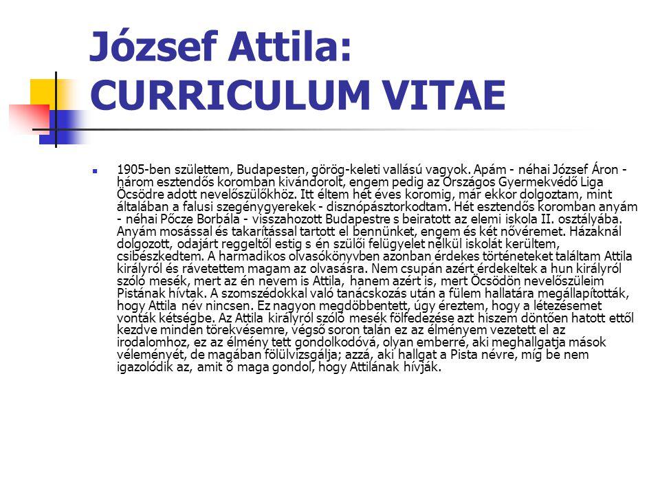 József Attila: CURRICULUM VITAE 1905-ben születtem, Budapesten, görög-keleti vallású vagyok. Apám - néhai József Áron - három esztendős koromban kiván