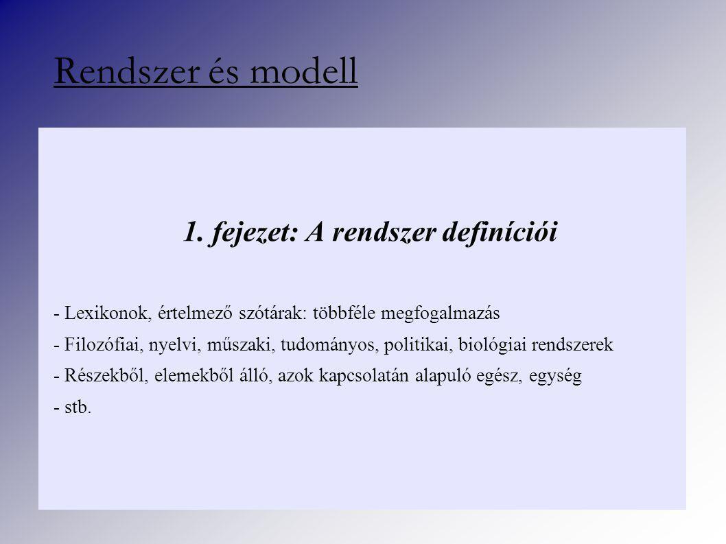 1. fejezet: A rendszer definíciói - Lexikonok, értelmező szótárak: többféle megfogalmazás - Filozófiai, nyelvi, műszaki, tudományos, politikai, biológ
