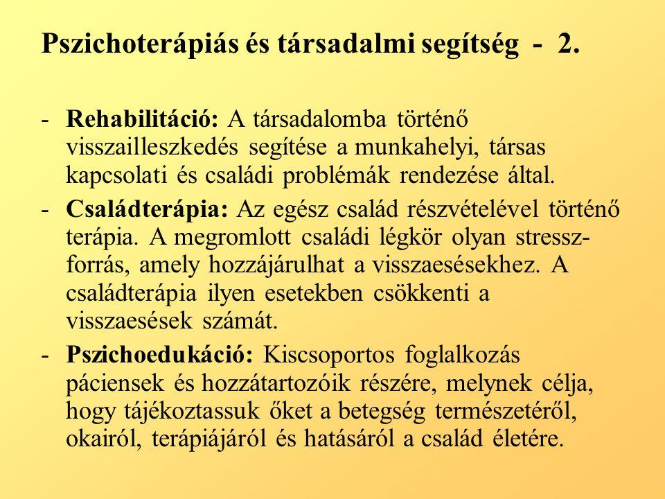 Pszichoterápiás és társadalmi segítség - 2. -Rehabilitáció: A társadalomba történő visszailleszkedés segítése a munkahelyi, társas kapcsolati és csalá
