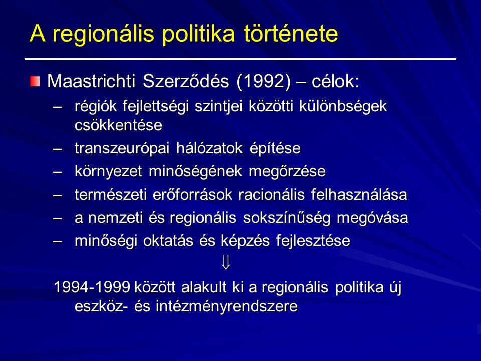 A regionális politika története Maastrichti Szerződés (1992) – célok: –régiók fejlettségi szintjei közötti különbségek csökkentése –transzeurópai háló