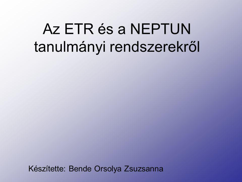 Az ETR és a NEPTUN tanulmányi rendszerekről Készítette: Bende Orsolya Zsuzsanna