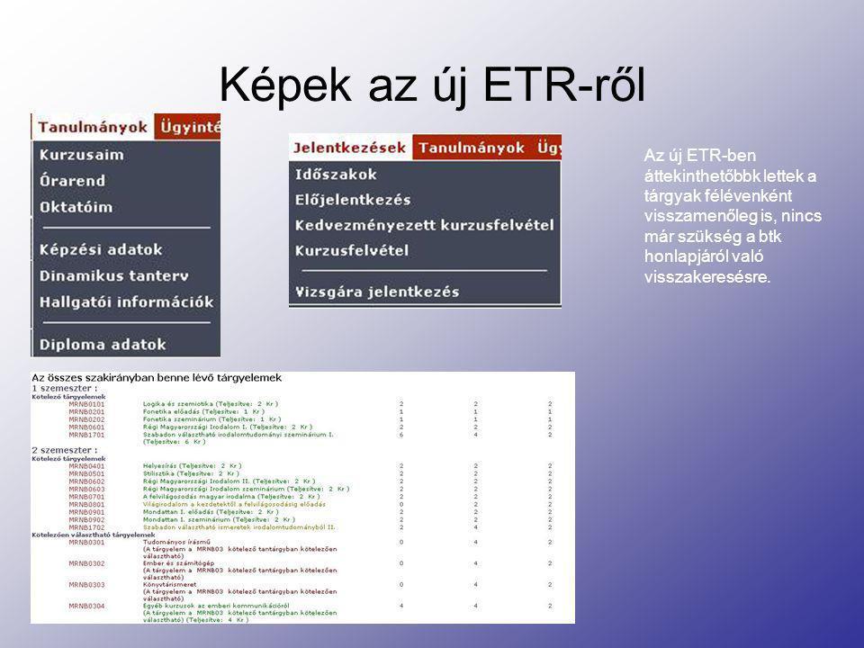 Képek az új ETR-ről Az új ETR-ben áttekinthetőbbk lettek a tárgyak félévenként visszamenőleg is, nincs már szükség a btk honlapjáról való visszakeresé