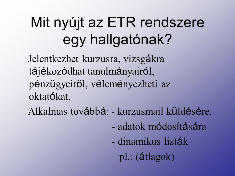 Mit nyújt az ETR rendszere egy hallgatónak? Jelentkezhet kurzusra, vizsg á kra t á j é koz ó dhat tanulm á nyair ó l, p é nz ü gyeir ő l, v é lem é ny