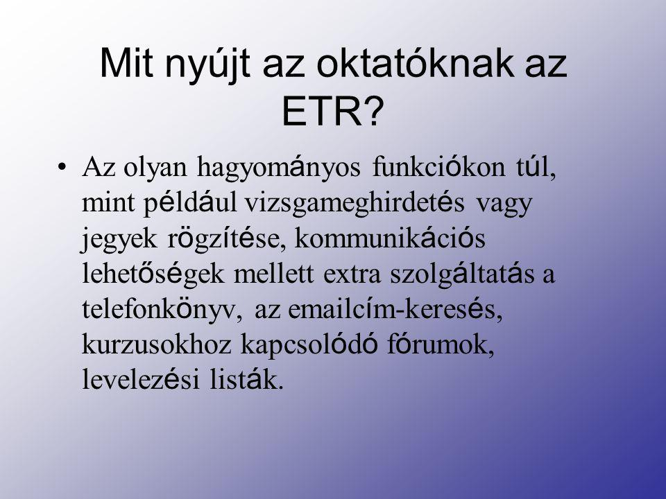 Mit nyújt az oktatóknak az ETR? Az olyan hagyom á nyos funkci ó kon t ú l, mint p é ld á ul vizsgameghirdet é s vagy jegyek r ö gz í t é se, kommunik