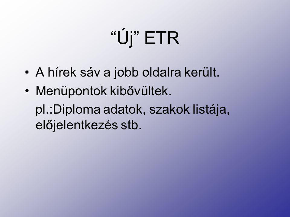 """""""Új"""" ETR A hírek sáv a jobb oldalra került. Menüpontok kibővültek. pl.:Diploma adatok, szakok listája, előjelentkezés stb."""