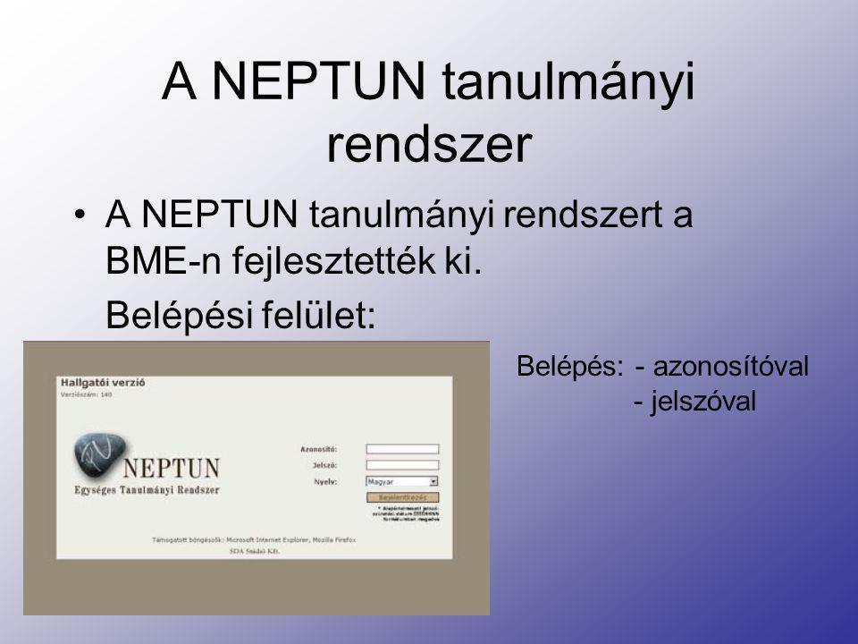 A NEPTUN tanulmányi rendszer A NEPTUN tanulmányi rendszert a BME-n fejlesztették ki. Belépési felület: Belépés: - azonosítóval - jelszóval