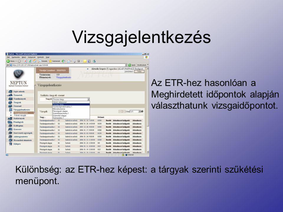 Vizsgajelentkezés Az ETR-hez hasonlóan a Meghirdetett időpontok alapján választhatunk vizsgaidőpontot. Különbség: az ETR-hez képest: a tárgyak szerint