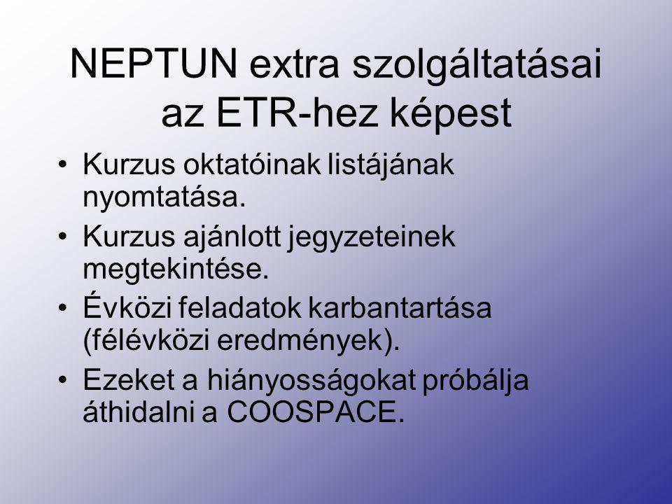 NEPTUN extra szolgáltatásai az ETR-hez képest Kurzus oktatóinak listájának nyomtatása. Kurzus ajánlott jegyzeteinek megtekintése. Évközi feladatok kar