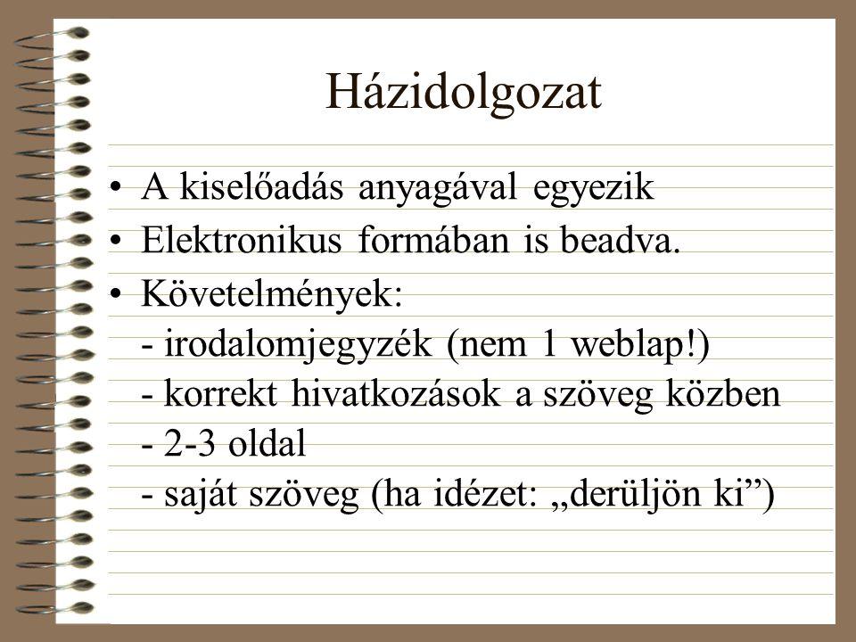 Házidolgozat A kiselőadás anyagával egyezik Elektronikus formában is beadva. Követelmények: - irodalomjegyzék (nem 1 weblap!) - korrekt hivatkozások a