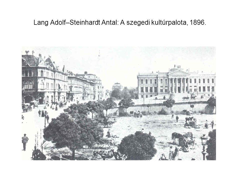 Lang Adolf–Steinhardt Antal: A szegedi kultúrpalota, 1896.