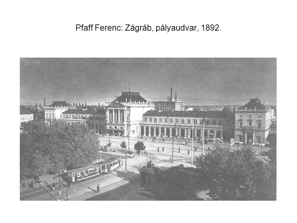 Pfaff Ferenc: Zágráb, pályaudvar, 1892.