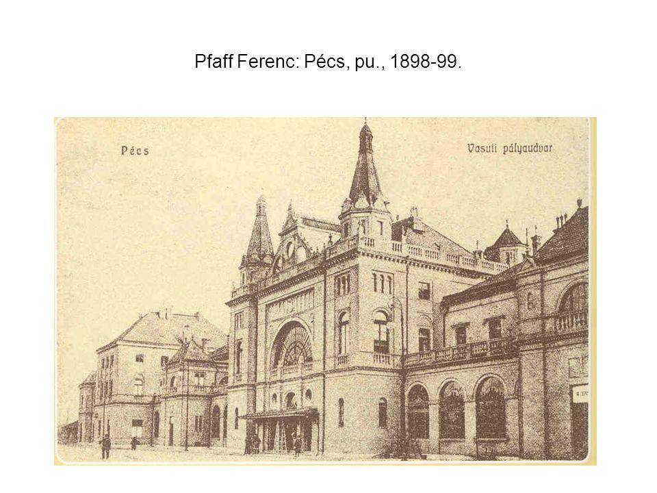 Pfaff Ferenc: Pécs, pu., 1898-99.