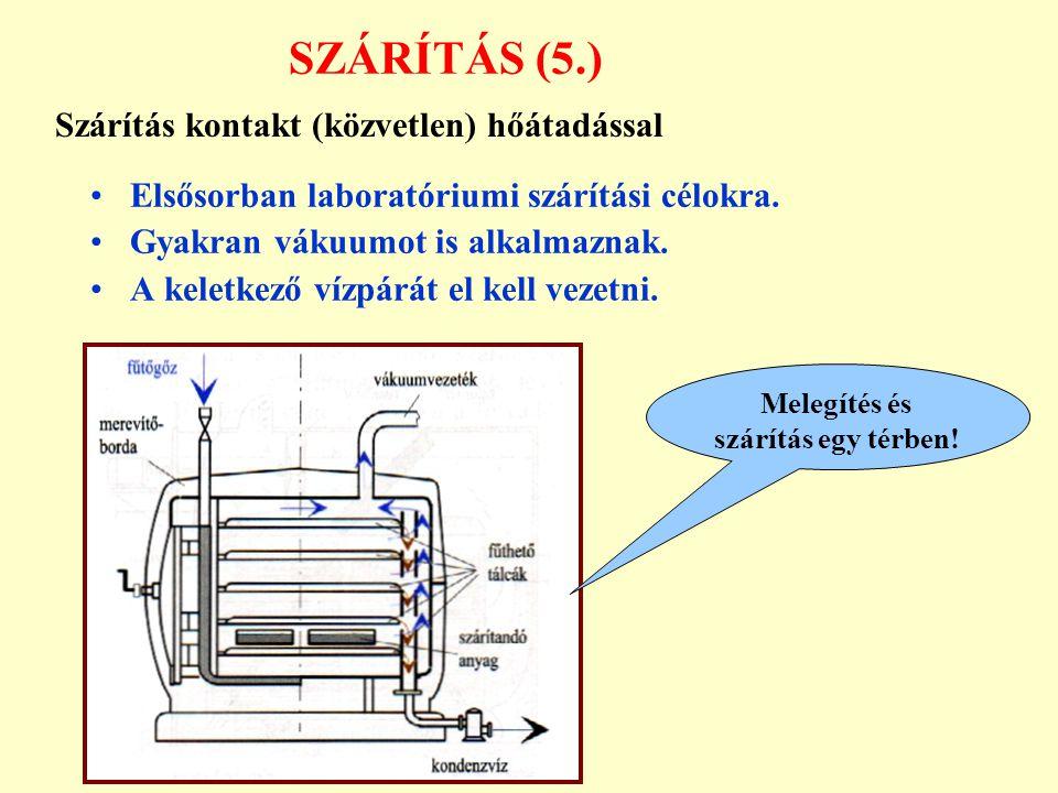 SZÁRÍTÁS (5.) Elsősorban laboratóriumi szárítási célokra. Gyakran vákuumot is alkalmaznak. A keletkező vízpárát el kell vezetni. Szárítás kontakt (köz